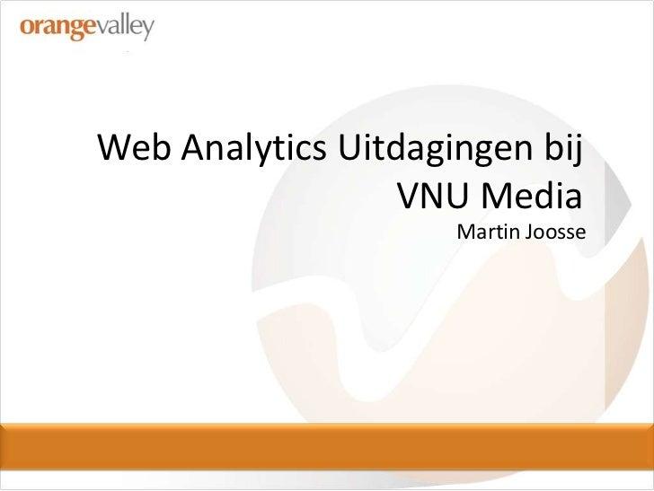Web Analytics Uitdagingenbij VNU Media<br />Martin Joosse<br />