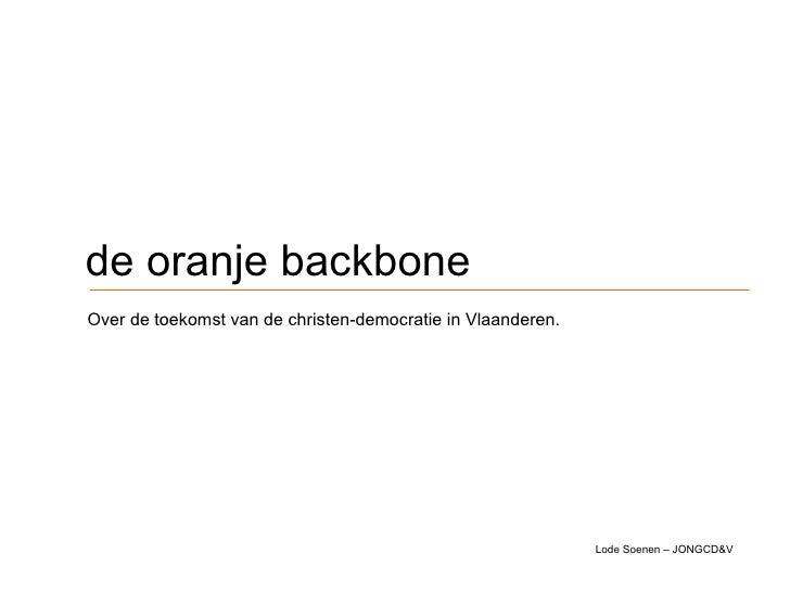 de oranje backbone Over de toekomst van de christen-democratie in Vlaanderen.   Lode Soenen – JONGCD&V