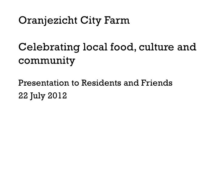 Oranjezicht City FarmCelebrating local food, culture andcommunityPresentation to Residents and Friends22 July 2012