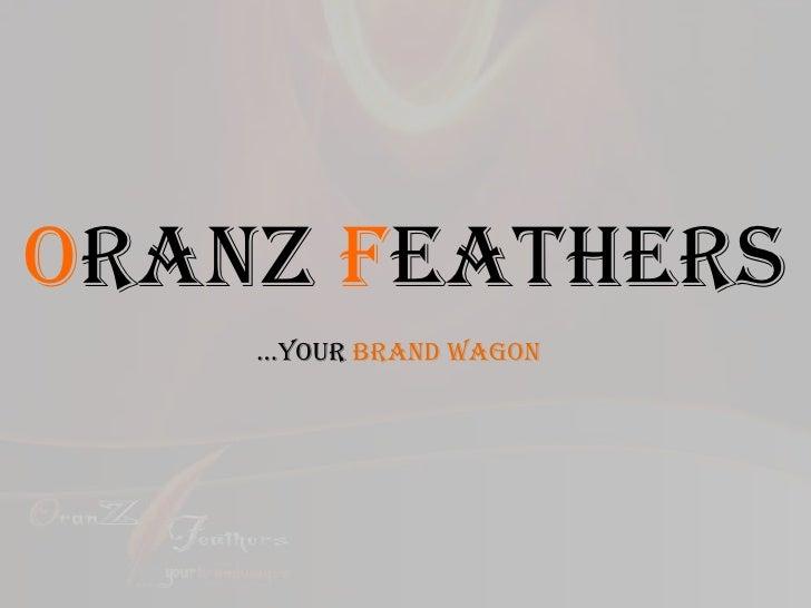 Oranz Feathers     …Your Brand Wagon