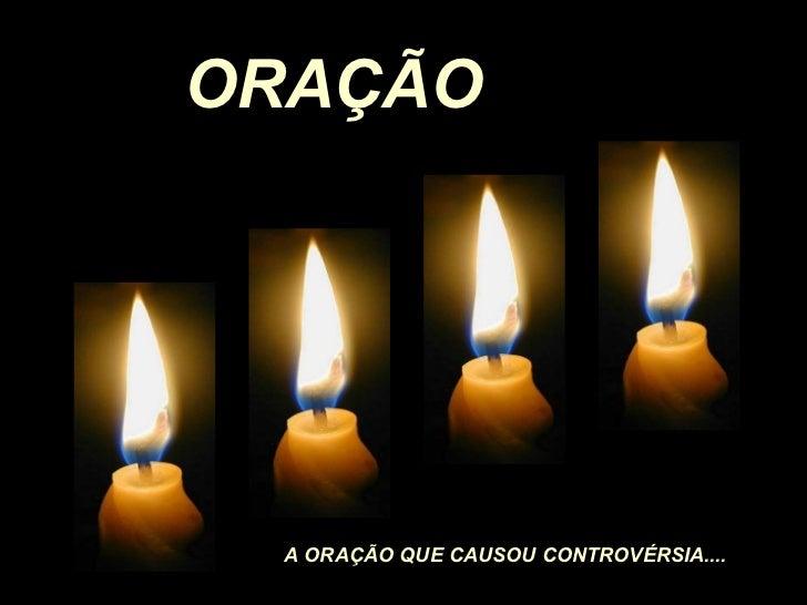 ORAÇÃO  A ORAÇÃO QUE CAUSOU CONTROVÉRSIA....