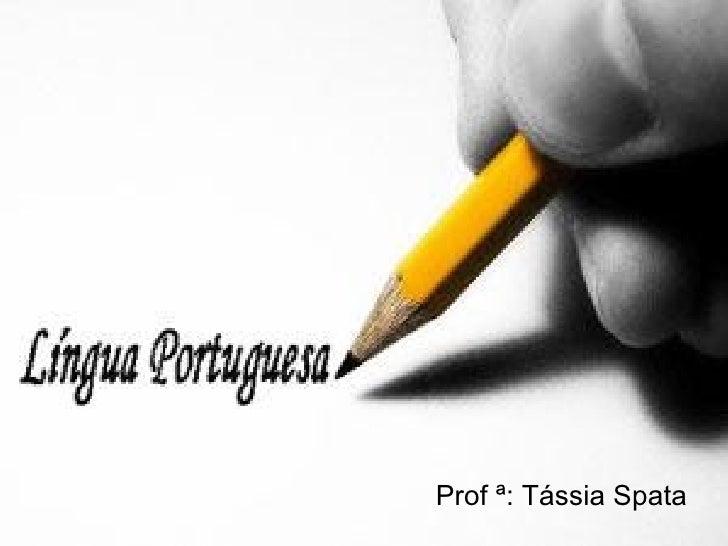 Prof ª: Tássia Spata