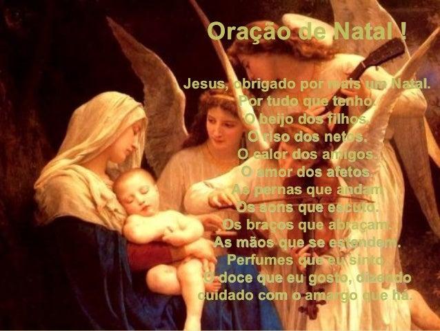 Oração de Natal !Jesus, obrigado por mais um Natal.        Por tudo que tenho.         O beijo dos filhos.         O riso ...