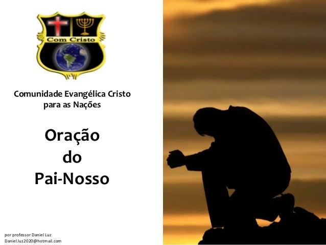 Comunidade Evangélica Cristo          para as Nações              Oração                 do             Pai-Nossopor profe...