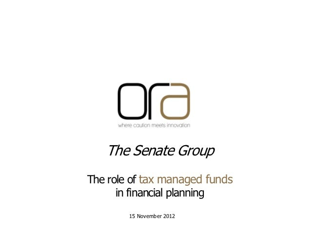 The Senate GroupThe role of tax managed funds      in financial planning        15 November 2012