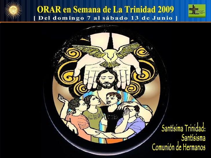 ORAR en Semana de La Trinidad 2009 [ Del domingo 7 al sábado 13 de Junio ] Santísima Trinidad Santísima Comunión de Herman...