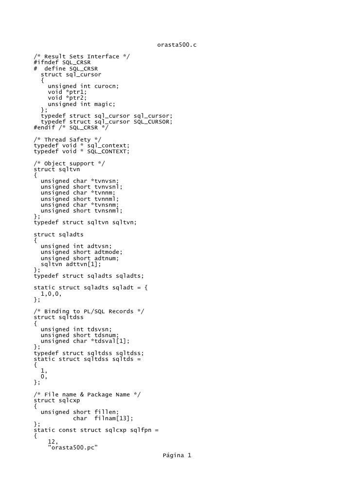 orasta500.c/* Result Sets Interface */#ifndef SQL_CRSR# define SQL_CRSR  struct sql_cursor  {     unsigned int curocn;    ...