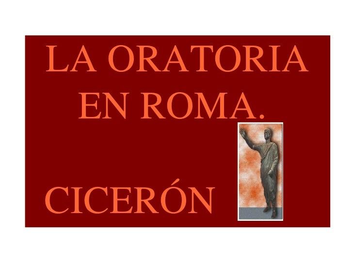 LA ORATORIA EN ROMA.  CICERÓN