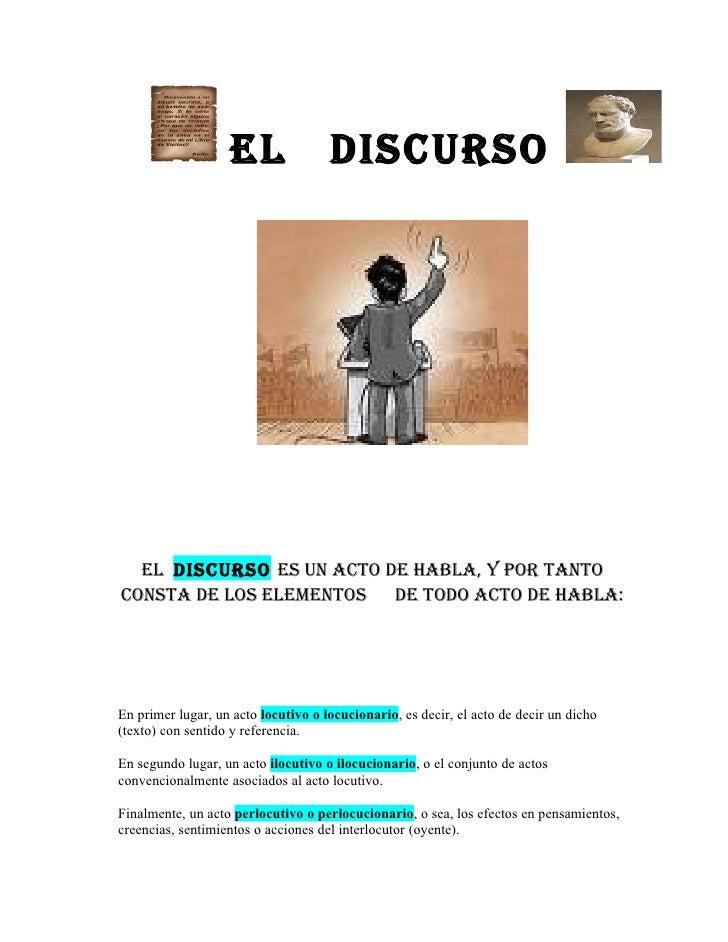 EL                Discurso  EL Discurso Es un acto DE habLa, y por tantoconsta DE Los ELEmEntos   DE toDo acto DE habLa:En...