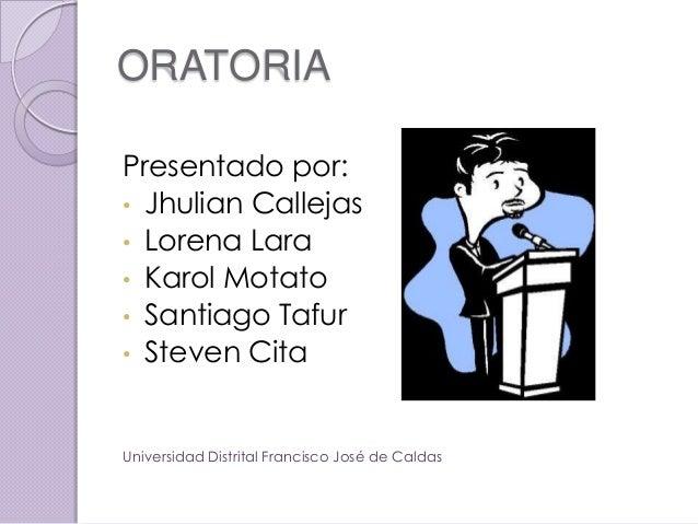 ORATORIAPresentado por:• Jhulian Callejas• Lorena Lara• Karol Motato• Santiago Tafur• Steven CitaUniversidad Distrital Fra...
