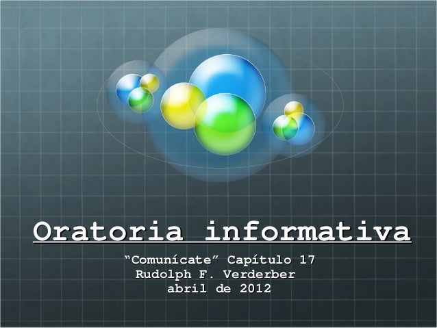 "Oratoria informativa    ""Comunícate"" Capítulo 17      Rudolph F. Verderber          abril de 2012"