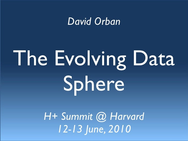 David Orban   The Evolving Data      Sphere    H+ Summit @ Harvard      12-13 June, 2010