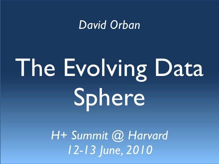 The Evolving Data Sphere - David Orban - H+ Summit @ Harvard