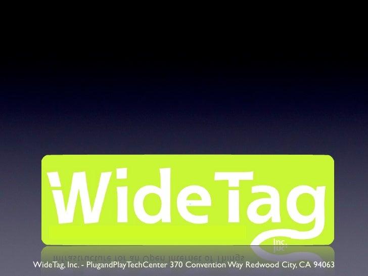 WideTag, Inc. - PlugandPlayTechCenter 370 Convention Way Redwood City, CA 94063