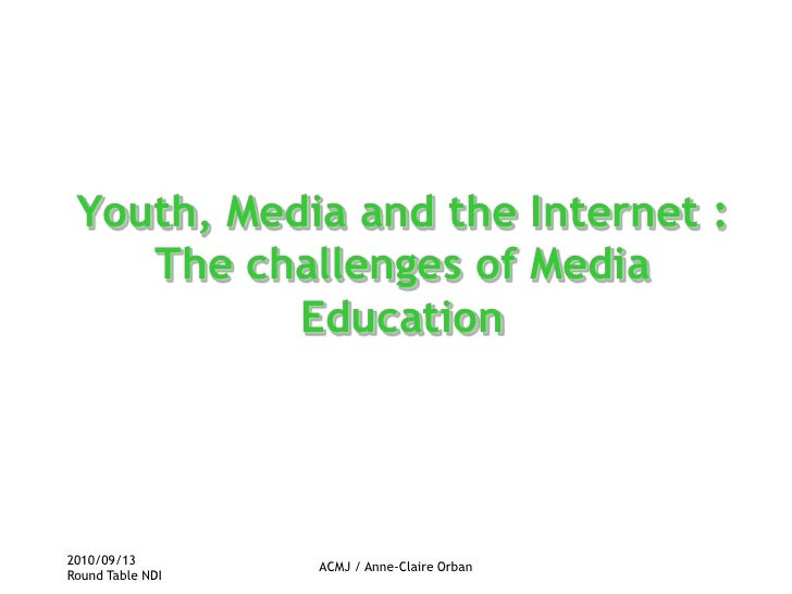 2010/09/13<br />Round Table NDI<br />ACMJ / Anne-Claire Orban<br />Youth, Media and the Internet : The challenges of Media...