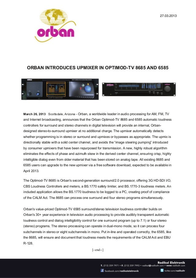 27.03.2013  ORBAN INTRODUCES UPMIXER IN OPTIMOD-TV 8685 AND 6585March 26, 2013 Scottsdale, Arizona - Orban, a worldwide le...