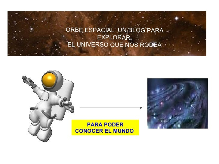 ORBE ESPACIAL  UN BLOG PARA EXPLORAR  EL UNIVERSO QUE NOS RODEA PARA PODER CONOCER EL MUNDO
