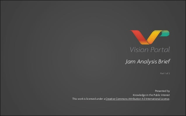 Jam Analysis Brief Part 1 of 2  Presented by Knowledge in the Public Interest This work is licensed under a Creative Commo...
