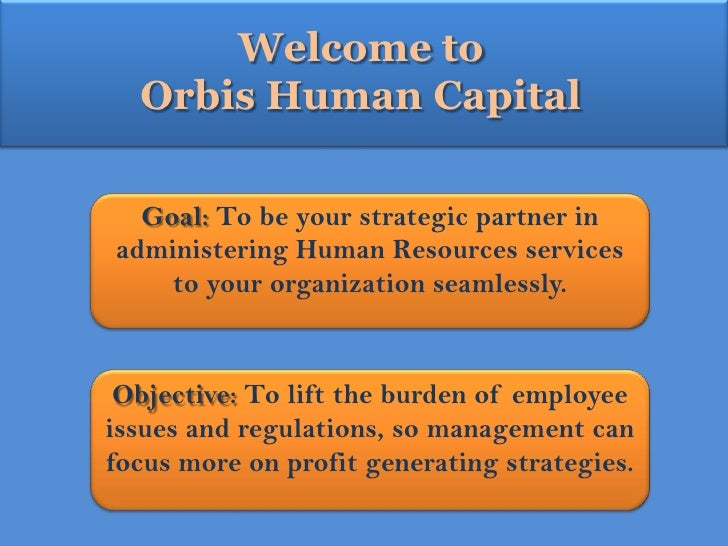 Welcome to <br />Orbis Human Capital<br />Goal: To be your strategic partner in administering Human Resources services to ...