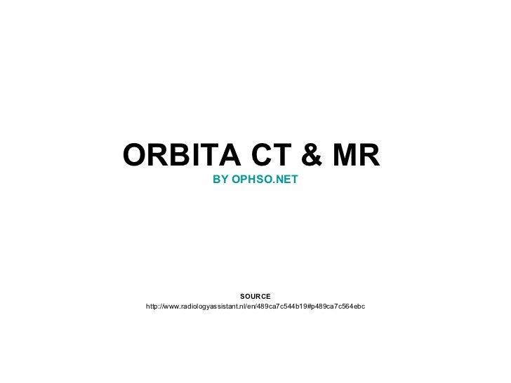 ORBITA CT & MR  BY OPHSO.NET SOURCE http://www.radiologyassistant.nl/en/489ca7c544b19#p489ca7c564ebc