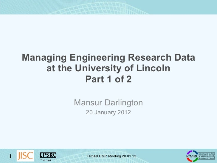 Managing Engineering Research Data at the University of Lincoln Part 1 of 2 Mansur Darlington 20 January 2012