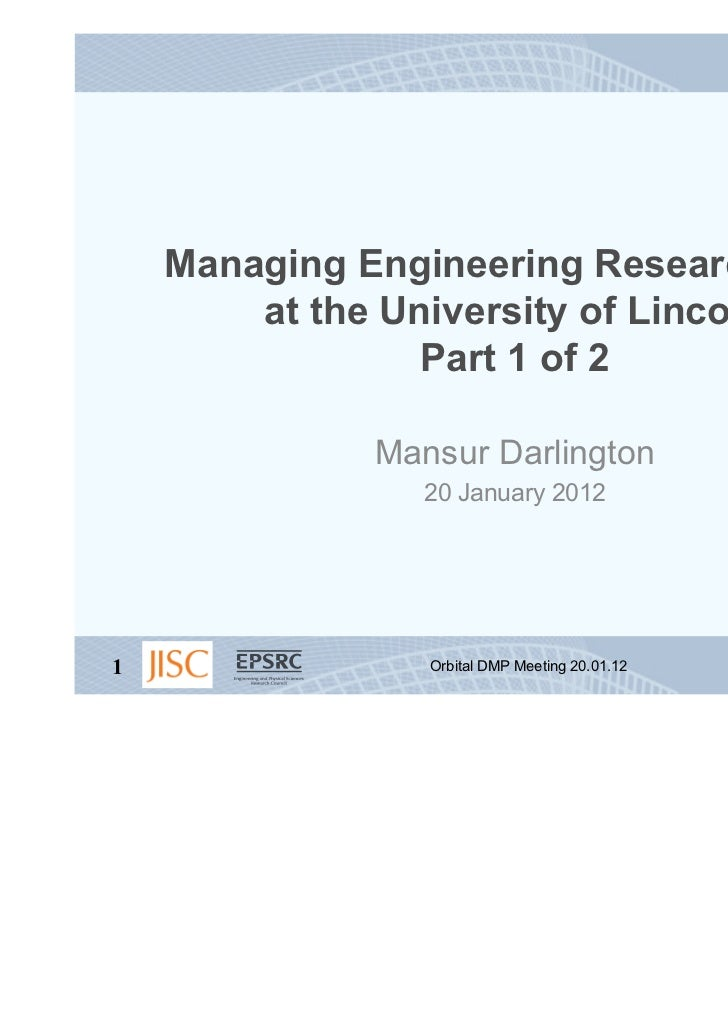Managing Engineering Research Data        at the University of Lincoln                 Part 1 of 2              Mansur Dar...