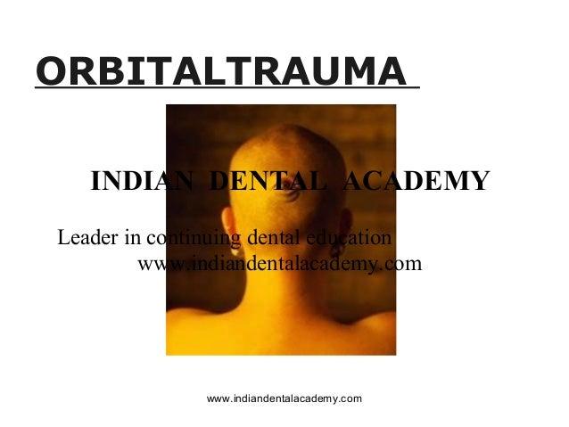 ORBITALTRAUMA INDIAN DENTAL ACADEMY Leader in continuing dental education www.indiandentalacademy.com  www.indiandentalaca...