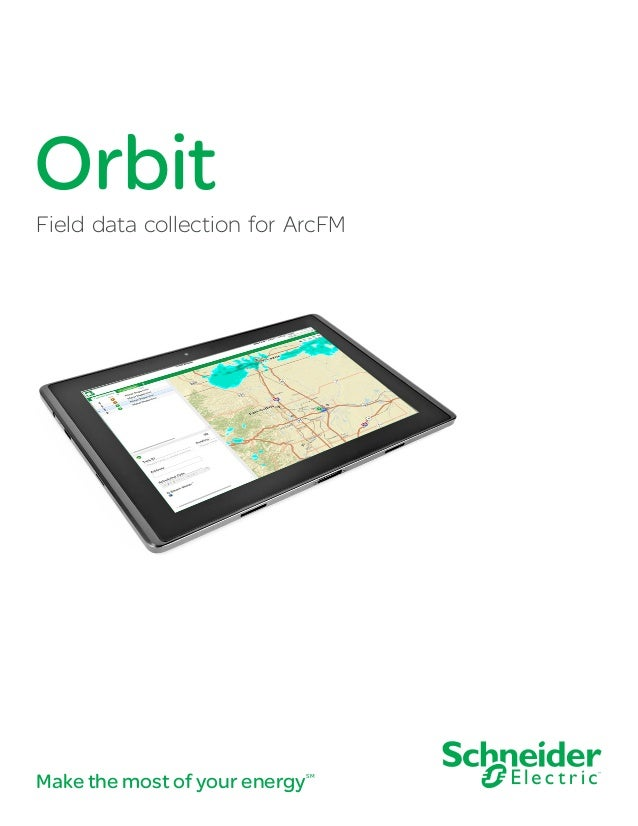 Make the most of your energySM Orbit Field data collection for ArcFM