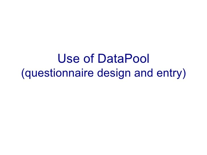Use of DataPool (questionnaire design and entry)