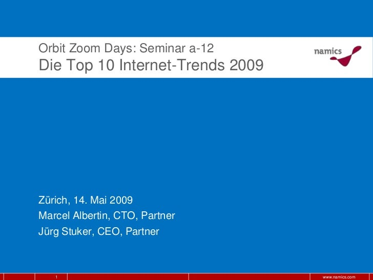 Orbit Zoom Days: Seminar a-12Die Top 10 Internet-Trends 2009Zürich, 14. Mai 2009Marcel Albertin, CTO, PartnerJürg Stuker, ...