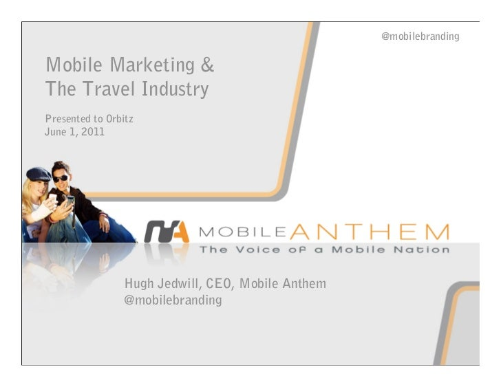@mobilebrandingMobile Marketing &The Travel IndustryPresented to OrbitzJune 1, 2011                 Hugh Jedwill, CEO, Mob...