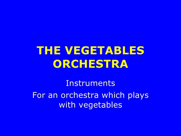 THE VEGETABLES ORCHESTRA Instruments For an orchestra which plays with vegetables