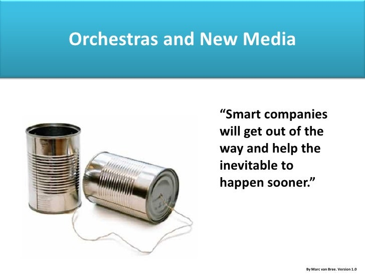 """Orchestras and New Media                  """"Smart companies                will get out of the                way and help ..."""