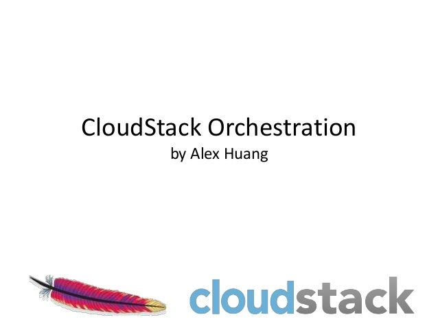 CloudStack Orchestration       by Alex Huang