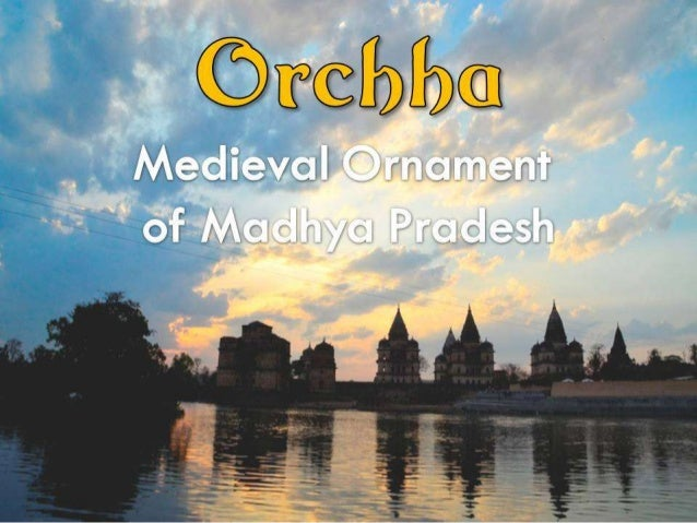 Orchha - the Medieval Ornament of Madhya Pradesh