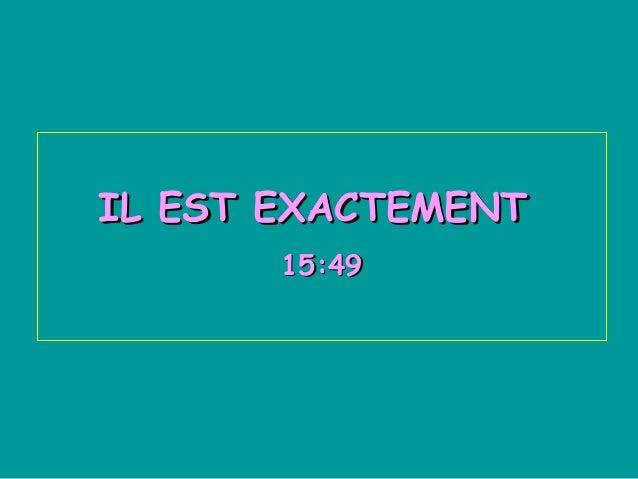 IL EST EXACTEMENT 15:49