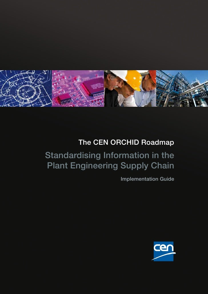 The CEN ORCHID Roadmap Standardising Information in the Plant Engineering Supply Chain                   Implementation Gu...