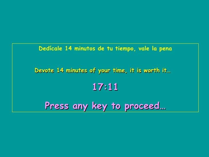 Dedícale 14 minutos de tu tiempo, vale la pena Devote 14 minutes of your time, it is worth it…   17:10   Press any key to ...