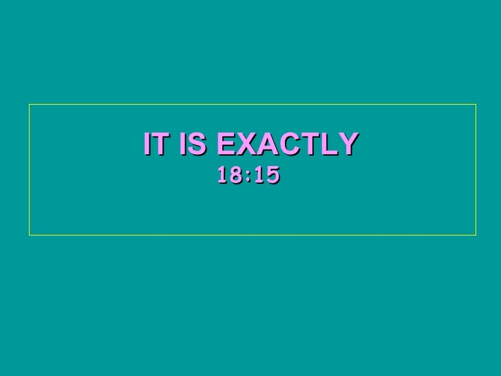 IT IS EXACTLY   18:15