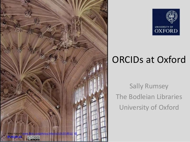 ORCIDs at Oxford Sally Rumsey The Bodleian Libraries University of Oxford Mary Harssch www.flickr.com/photos/mharrsch/1325...
