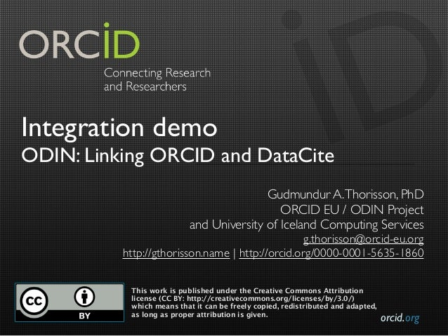 orcid.orgIntegration demoODIN: Linking ORCID and DataCiteGudmundur A.Thorisson, PhDORCID EU / ODIN Projectand University o...