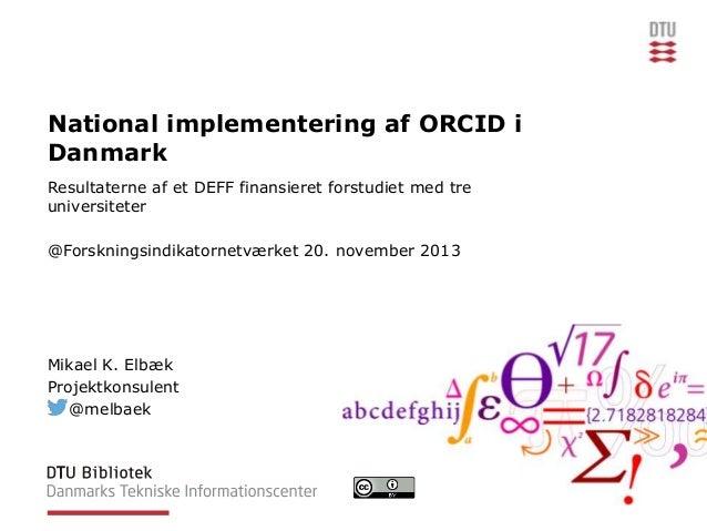 National implementering af ORCID i Danmark Resultaterne af et DEFF finansieret forstudiet med tre universiteter @Forskning...