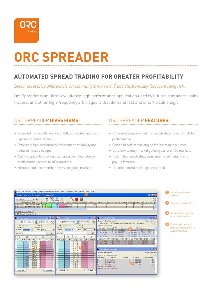 ORC SPREADER AUTOMATED SPREAD TRADING FOR GREATER PROFITABILITY Detect asset price differentials across multiple markets. ...