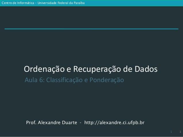 Centro de Informática – Universidade Federal da Paraíba              Ordenação e Recuperação de Dados               Aula 6...