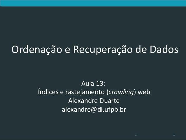 Ordenação e Recuperação de Dados                     Aula 13:     Índices e rastejamento (crawling) web                Ale...