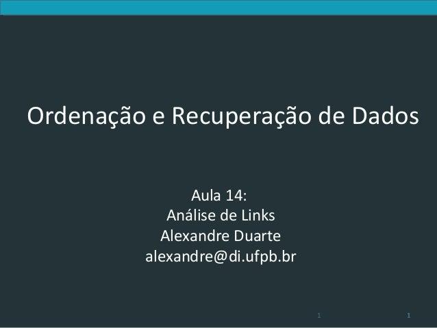 Ordenação e Recuperação de Dados               Aula 14:            Análise de Links           Alexandre Duarte         ale...