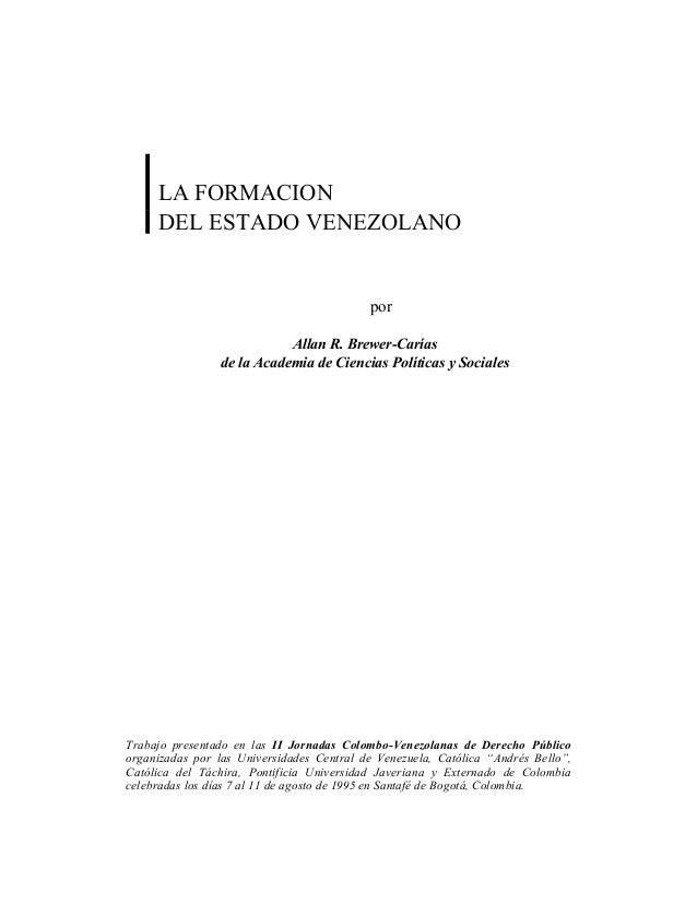 LA FORMACION DEL ESTADO VENEZOLANO  por Allan R. Brewer-Carías de la Academia de Ciencias Políticas y Sociales  Trabajo pr...