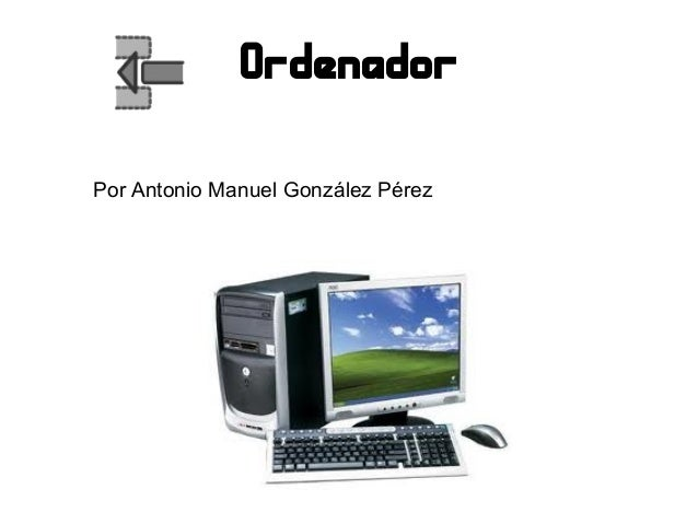 OrdenadorPor Antonio Manuel González Pérez