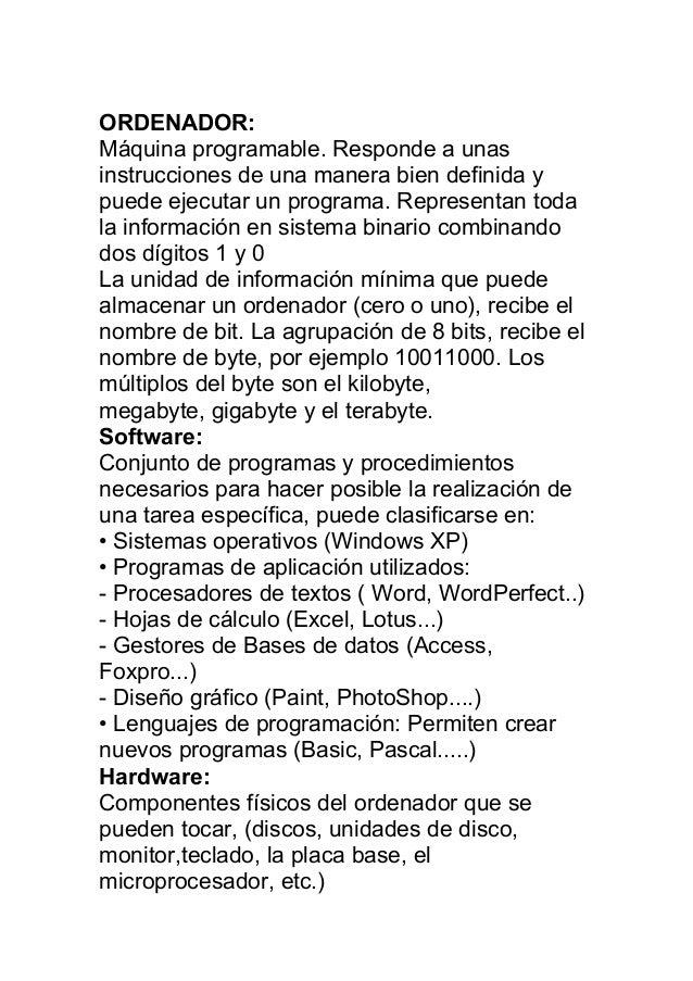 ORDENADOR: Máquina programable. Responde a unas instrucciones de una manera bien definida y puede ejecutar un programa. Re...