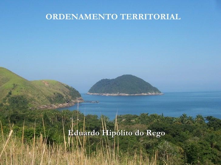 ORDENAMENTO TERRITORIAL Eduardo Hipólito do Rego